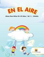 En El Aire: Libros Para Nios 10 A 12 Aos - Vol -1 - Divisin 0228222885 Book Cover