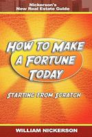How to Make a Fortune Today-Starting from Scratch: Nickerson's New Real Estate Guide 1607963450 Book Cover