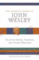 The Essential Works of John Wesley 1616260033 Book Cover