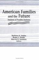 American Families and the Future: Analyses of Possible Destinies (Marriage & Family Review) (Marriage & Family Review) 1560244682 Book Cover
