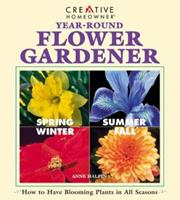 Year-Round Flower Gardener: How to Have Blooming Plants in All Seasons 1580110339 Book Cover