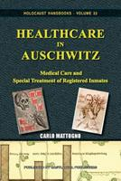 Healthcare in Auschwitz: Medical Care and Special Treatment of Registered Inmates 1591481236 Book Cover