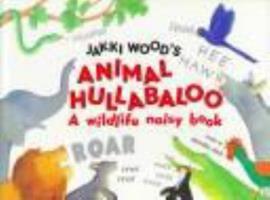 Jakki Wood's Animal Hullabaloo: A Wildlife Noisy Book 068980301X Book Cover