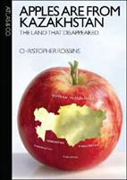 Apples Are from Kazakhstan: The Land that Disappeared 0977743381 Book Cover