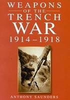 Weapons of the Trench War  1914-1918 0750925051 Book Cover