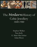 The Modern History of Celtic Jewellery: 1840-1980 0615805299 Book Cover