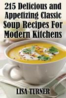 215 Delicious and Appetizing Classic Soup Recipes for Modern Kitchens 1936828391 Book Cover