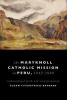 The Maryknoll Catholic Mission in Peru, 1943-1989: Transnational Faith and Transformations 0268029059 Book Cover