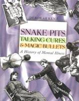 Snake Pits, Talking Cures and Magic Bullets: a History of Mental Illness 0761327045 Book Cover