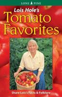Lois Hole's Tomato Favorites: Share Lois's Tomato Facts and Folklore
