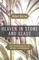 Heaven in Stone and Glass: Experiencing the Spirituality of the Gothic Cathedrals 0824518632 Book Cover