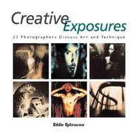 Creative Exposures: 23 Photographers Discuss Art and Technique 1883403715 Book Cover