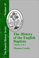 The History of the English Baptists - Vol. 4 1579789048 Book Cover