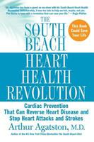 The South Beach Heart Health Revolution: Cardiac Prevention That Can Reverse Heart Disease and Stop Heart Attacks and Strokes 0312376650 Book Cover