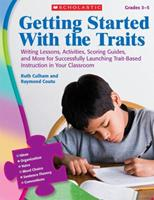 Getting Started With the Traits: 3-5: Writing Lessons, Activities, Scoring Guides, and More for Successfully Launching Trait-Based Instruction in Your Classroom 0545111900 Book Cover