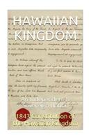 1843 Constitution of the Hawaiian Kingdom: The Hawaiian Kingdom an Independent & Sovereign Neutral Nation 1534618899 Book Cover