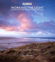 Working the Light: A Photography Masterclass 1902538463 Book Cover