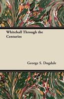 Whitehall Through the Centuries 1447449975 Book Cover