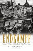 Endkampf: Soldiers, Civilians, And The Death Of The Third Reich 0813123259 Book Cover