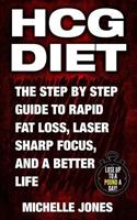 Hcg Diet: The Step by Step Guide to Rapid Fat Loss, Laser Sharp Focus, and a Better Life 1979610258 Book Cover