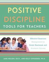 Positive Discipline Tools for Teachers: Effective Classroom Management for Social, Emotional, and Academic Success 1101905395 Book Cover