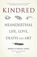 Kindred: 300,000 Years of Neanderthal Life and Afterlife