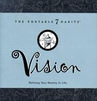 Vision: Defining Your Destiny in Life (Portable 7 Habits) 1929494106 Book Cover