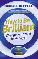 How To Be Brilliant: Change Your Ways In 90 Days! 0273675826 Book Cover