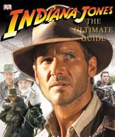 INDIANA JONES... THE ULTIMATE GUIDE 0756635004 Book Cover