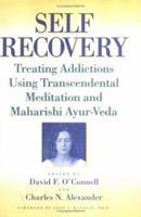 Self-Recovery: Treating Addictions Using Transcendental Meditation and Maharishi Ayur-Veda 1560230444 Book Cover
