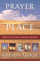 Prayer Is a Place: America's Religious Landscape Observed 0385504403 Book Cover