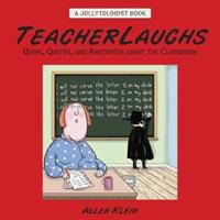 TeacherLaughs: A Jollytologist Book: Quips, Quotes, and Anecdotes about the Classroom (Jollytologist) 0517228181 Book Cover