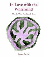 In Love with the Whirlwind: When God Takes Your Heart by Storm 145151011X Book Cover