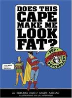 Does This Cape Make Me Look Fat?: Pop Psychology for Superheroes 0811852008 Book Cover