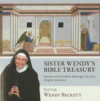 Sister Wendy's Bible Treasury: Stories and Wisdom Through the Eyes of Great Painters 1570759723 Book Cover