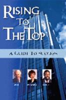 Rising to the Top: A Guide to Success 1600131603 Book Cover