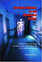 Surviving Violence in the Healthcare Setting: A Photo-Illustrated Guideon Dealing with Violent Behavior in the Healthcare Setting 1412014271 Book Cover