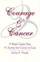 Courage & Cancer: A BREAST CANCER DIARY; A JOURNEY FROM CANCER TO CURE 1887288015 Book Cover