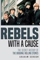 Rebels with a Cause: The Secret History of the Original Rolling Stones 197457363X Book Cover