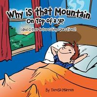 Why Is That Mountain on Top of the Y?: And Other Interesting Questions 1496945018 Book Cover