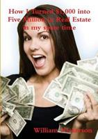 How I Turned $1,000 Into Five Million in Real Estate in My Spare Time 8087888413 Book Cover