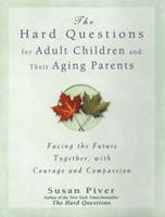 Hard Questions For Adult Children and Their Aging Parents