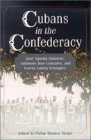 Cubans in the Confederacy: Jos Agustn Quintero, Ambrosio Jos Gonzales, and Loreta Janeta Velazquez 0786409762 Book Cover