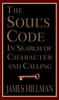 The Soul's Code. In Search of Character and Calling
