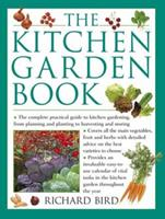 The Kitchen Garden Book: The Complete Practical Guide to Kitchen Gardening, from Planning and Planting to Harvesting and Storing 0754801985 Book Cover