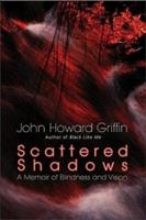 Scattered Shadows: A Memoir of Blindness and Vision 1570755396 Book Cover
