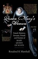 Queen Mary's Women: Female Friends, Family, Servants and Enemies of Mary, Queen of Scots 0859766675 Book Cover