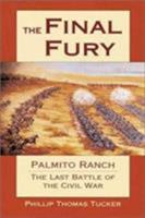 The Final Fury: Palmito Ranch, the Last Battle of the Civil War 0811706524 Book Cover