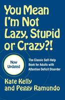 You Mean I'm Not Lazy, Stupid or Crazy?! : A Self-help Book for Adults with Attention Deficit Disorder 1882522001 Book Cover