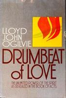 Drumbeat of love: The unlimited power of the Spirit as revealed in the Book of Acts 0849928958 Book Cover